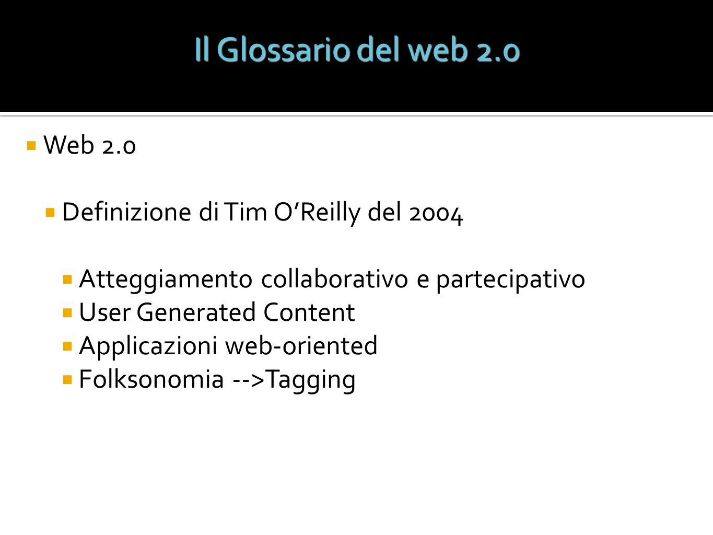 Il Glossario del web 2.0 Web 2.0 Definizione di Tim O'Reilly del 2004