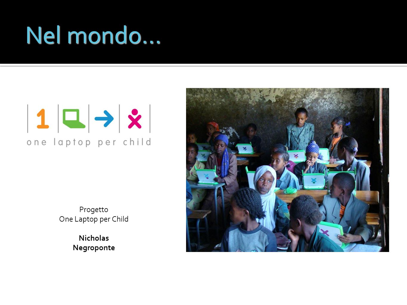 Nel mondo… Progetto One Laptop per Child Nicholas Negroponte