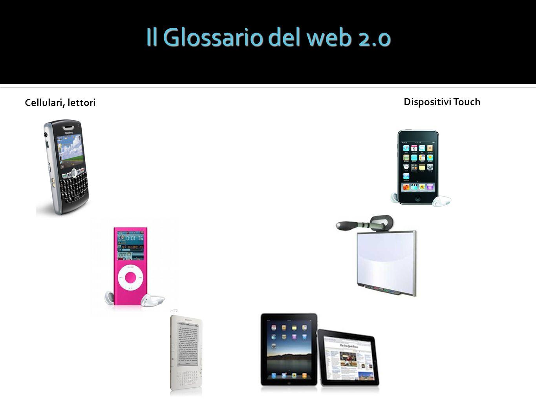 Il Glossario del web 2.0 Cellulari, lettori Dispositivi Touch