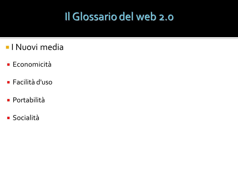Il Glossario del web 2.0 I Nuovi media Economicità Facilità d uso