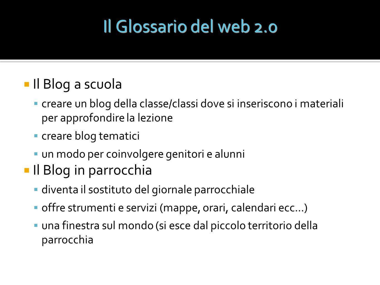 Il Glossario del web 2.0 Il Blog a scuola Il Blog in parrocchia
