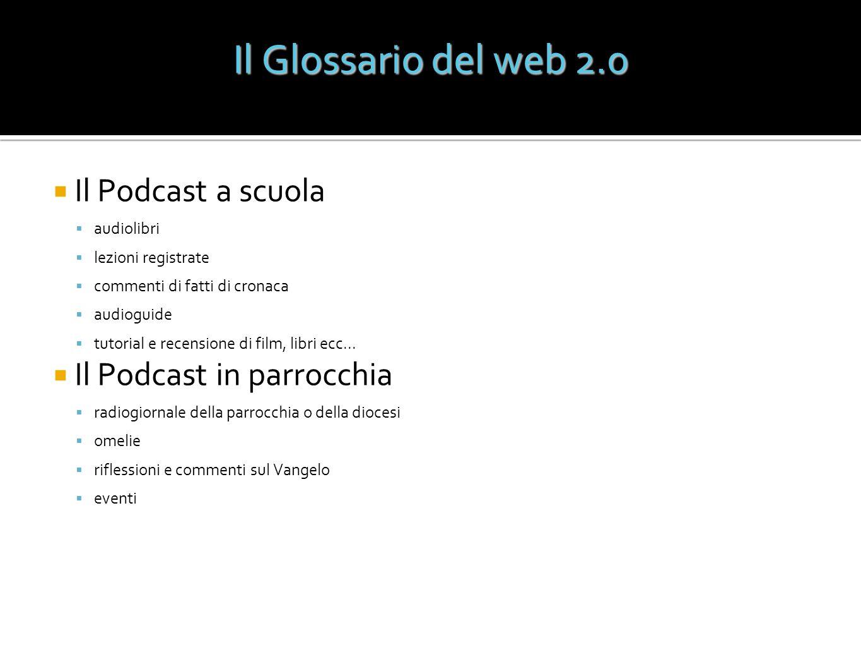 Il Glossario del web 2.0 Il Podcast a scuola Il Podcast in parrocchia