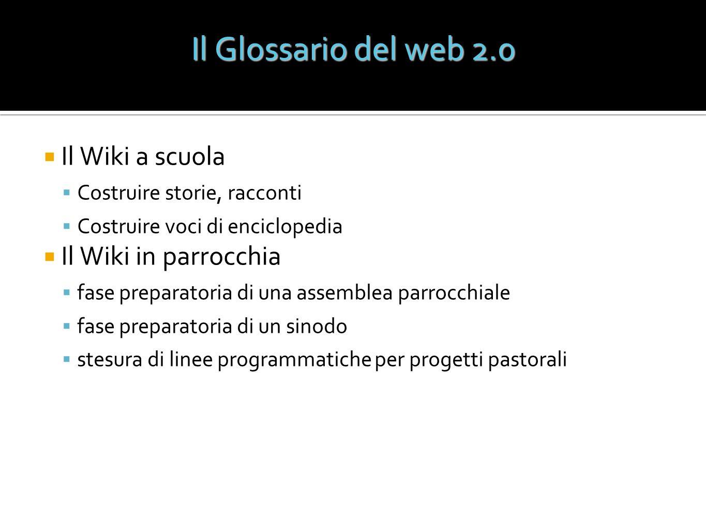 Il Glossario del web 2.0 Il Wiki a scuola Il Wiki in parrocchia