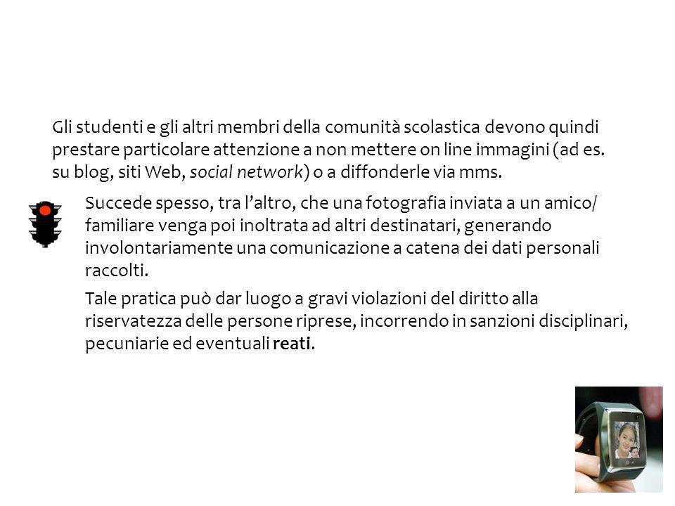 Gli studenti e gli altri membri della comunità scolastica devono quindi prestare particolare attenzione a non mettere on line immagini (ad es. su blog, siti Web, social network) o a diffonderle via mms.