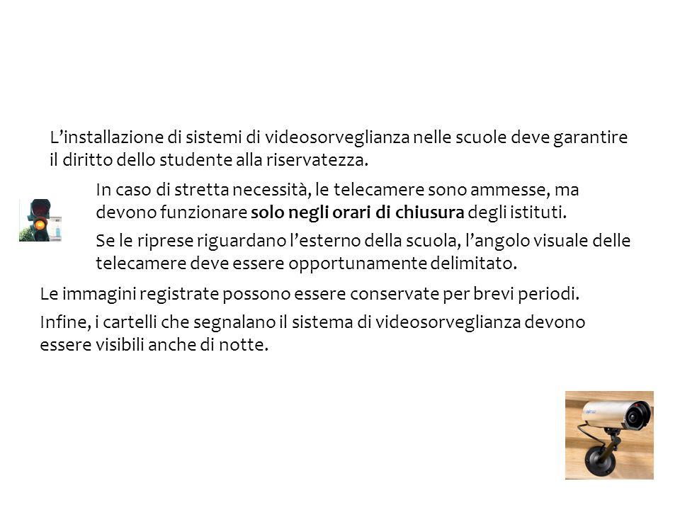 L'installazione di sistemi di videosorveglianza nelle scuole deve garantire il diritto dello studente alla riservatezza.
