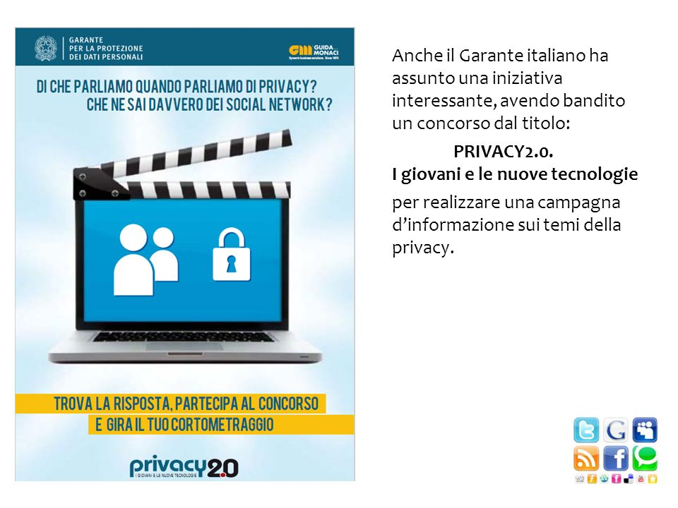 Anche il Garante italiano ha assunto una iniziativa interessante, avendo bandito un concorso dal titolo: