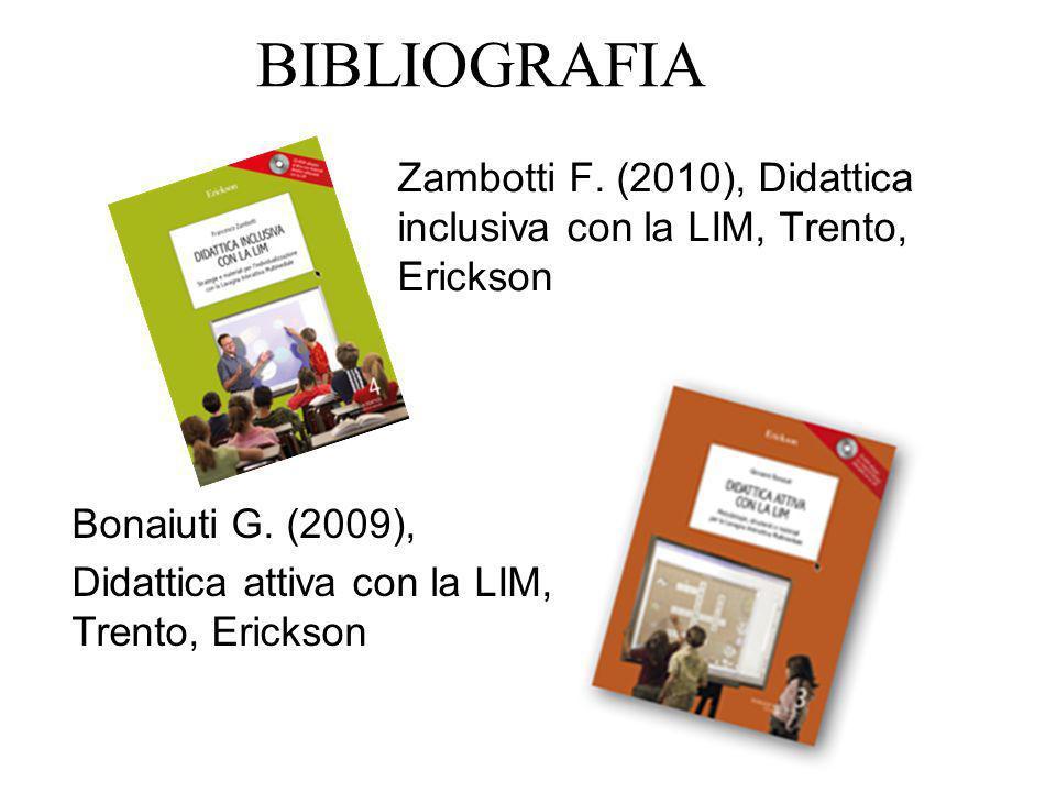 BIBLIOGRAFIA Zambotti F. (2010), Didattica inclusiva con la LIM, Trento, Erickson. Bonaiuti G. (2009),