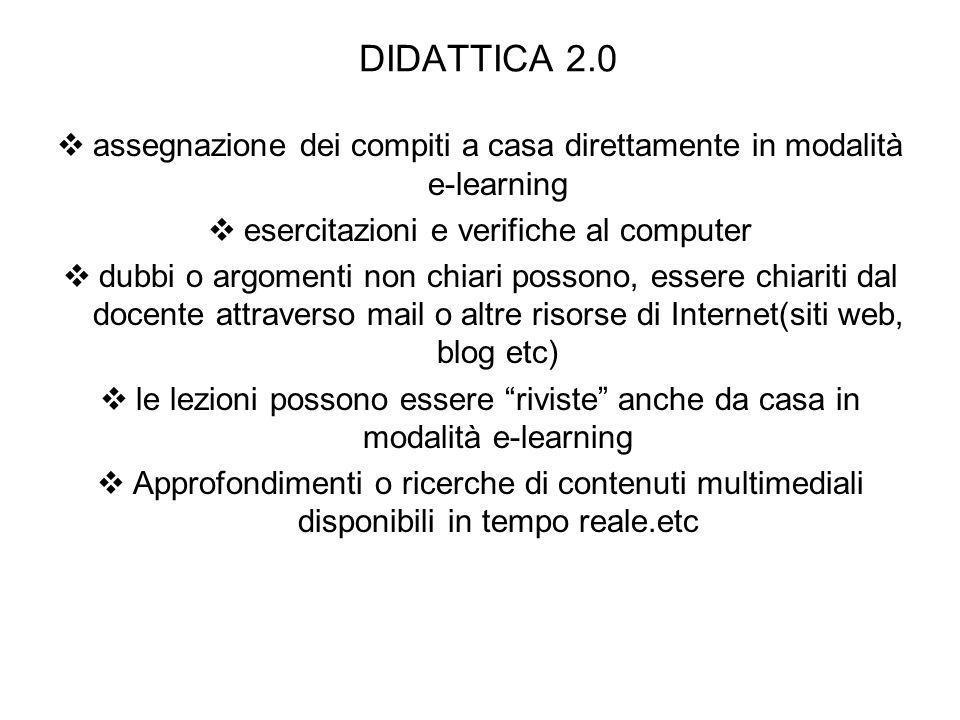DIDATTICA 2.0assegnazione dei compiti a casa direttamente in modalità e-learning. esercitazioni e verifiche al computer.