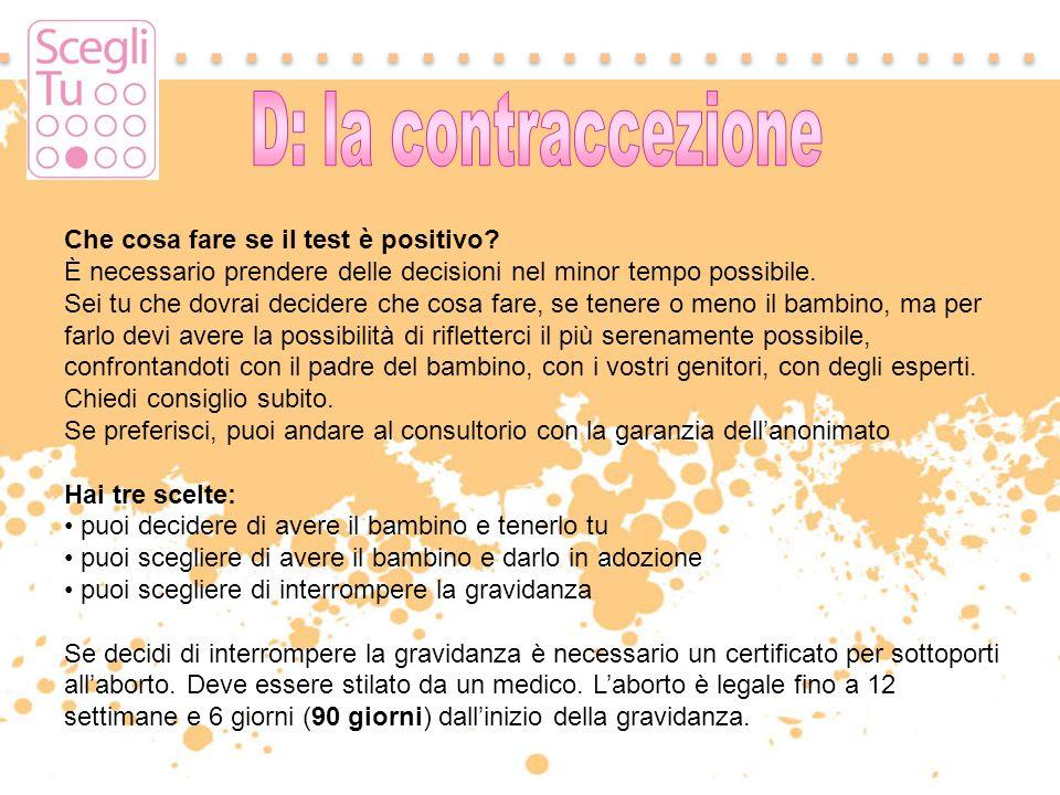 D: la contraccezione Che cosa fare se il test è positivo È necessario prendere delle decisioni nel minor tempo possibile.