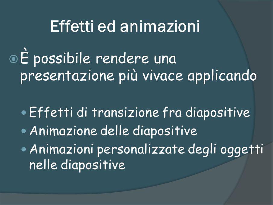 Effetti ed animazioni È possibile rendere una presentazione più vivace applicando. Effetti di transizione fra diapositive.