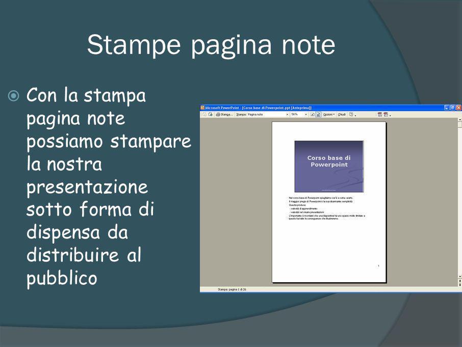 Stampe pagina note Con la stampa pagina note possiamo stampare la nostra presentazione sotto forma di dispensa da distribuire al pubblico.
