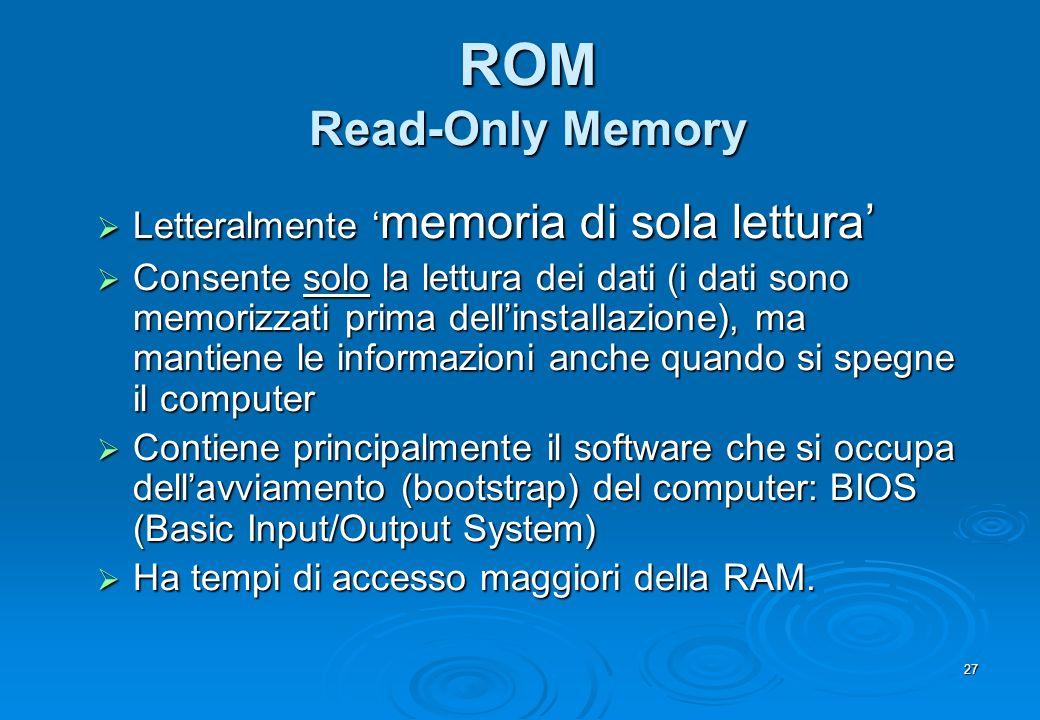 ROM Read-Only Memory Letteralmente 'memoria di sola lettura'