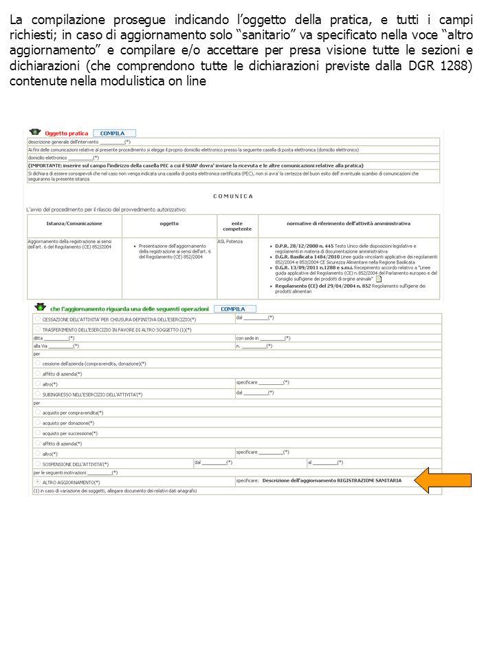 La compilazione prosegue indicando l'oggetto della pratica, e tutti i campi richiesti; in caso di aggiornamento solo sanitario va specificato nella voce altro aggiornamento e compilare e/o accettare per presa visione tutte le sezioni e dichiarazioni (che comprendono tutte le dichiarazioni previste dalla DGR 1288) contenute nella modulistica on line