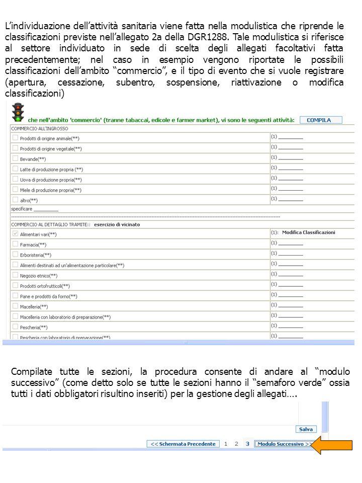 L'individuazione dell'attività sanitaria viene fatta nella modulistica che riprende le classificazioni previste nell'allegato 2a della DGR1288. Tale modulistica si riferisce al settore individuato in sede di scelta degli allegati facoltativi fatta precedentemente; nel caso in esempio vengono riportate le possibili classificazioni dell'ambito commercio , e il tipo di evento che si vuole registrare (apertura, cessazione, subentro, sospensione, riattivazione o modifica classificazioni)