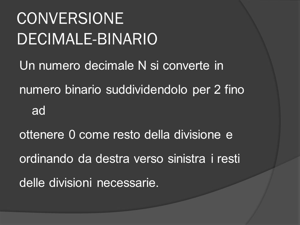 CONVERSIONE DECIMALE-BINARIO