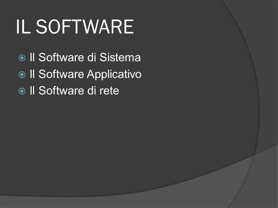 IL SOFTWARE Il Software di Sistema Il Software Applicativo