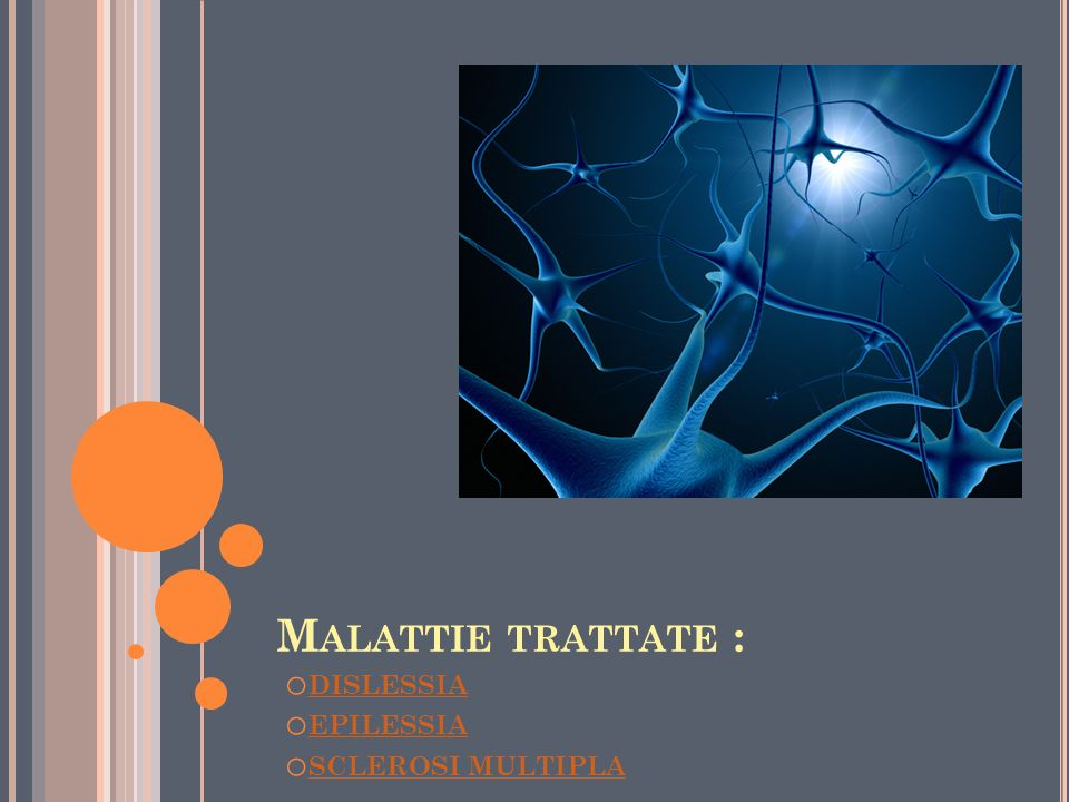 Malattie trattate : DISLESSIA EPILESSIA SCLEROSI MULTIPLA