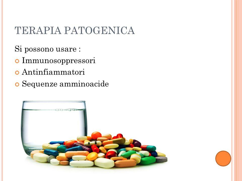 TERAPIA PATOGENICA Si possono usare : Immunosoppressori