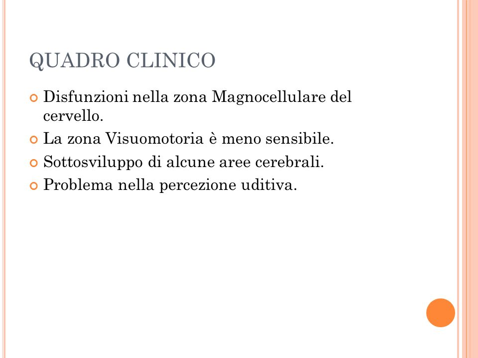 QUADRO CLINICO Disfunzioni nella zona Magnocellulare del cervello.