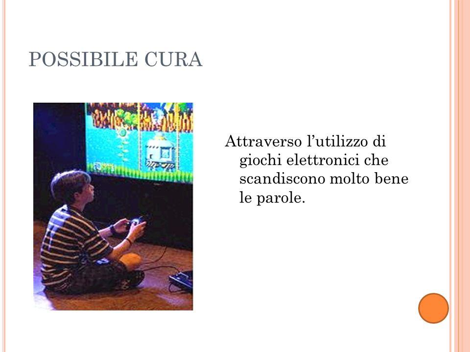 POSSIBILE CURA Attraverso l'utilizzo di giochi elettronici che scandiscono molto bene le parole.