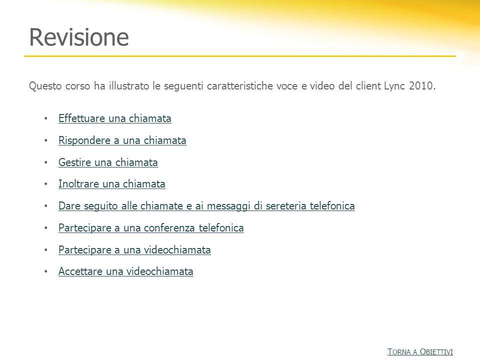 Revisione Questo corso ha illustrato le seguenti caratteristiche voce e video del client Lync 2010.