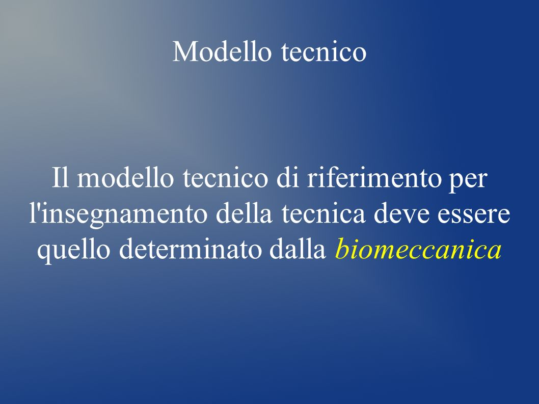 Modello tecnicoIl modello tecnico di riferimento per l insegnamento della tecnica deve essere quello determinato dalla biomeccanica.
