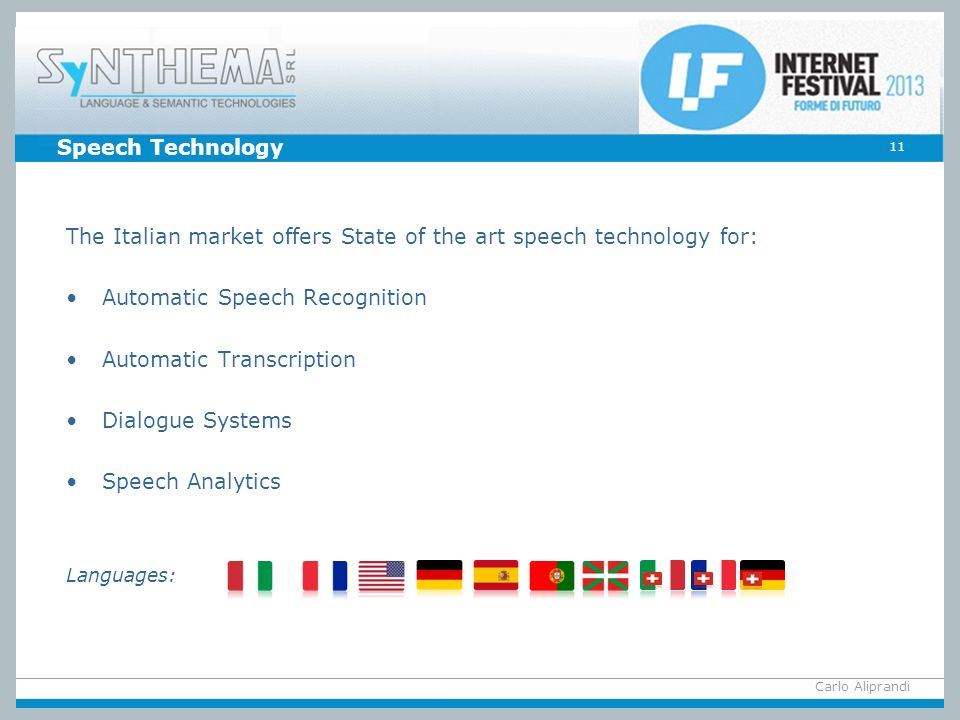 The Italian market offers State of the art speech technology for:
