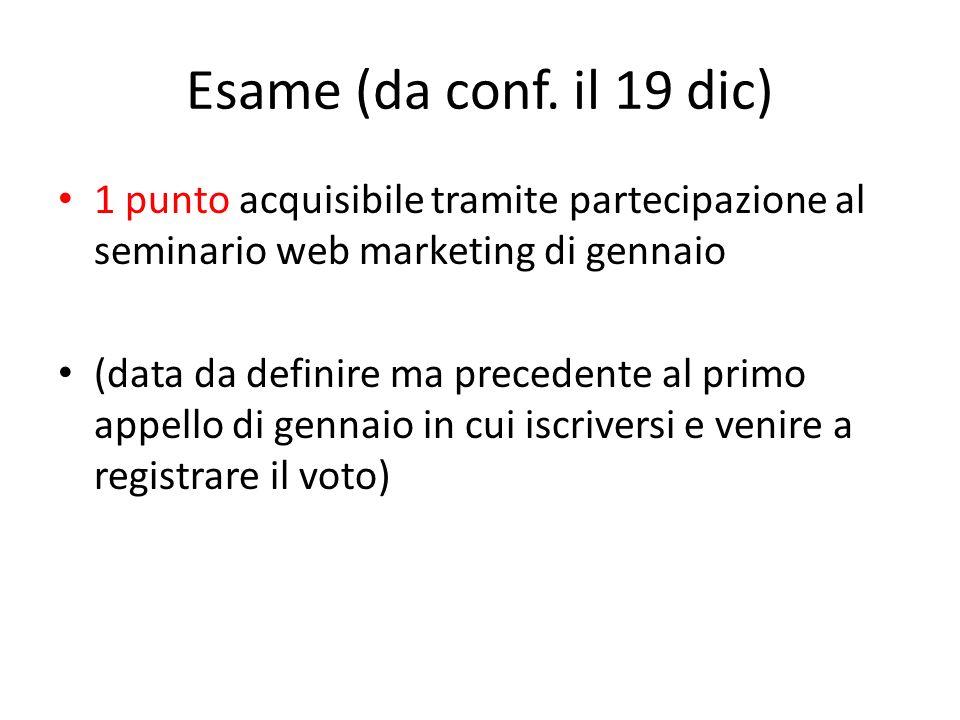 Esame (da conf. il 19 dic) 1 punto acquisibile tramite partecipazione al seminario web marketing di gennaio.