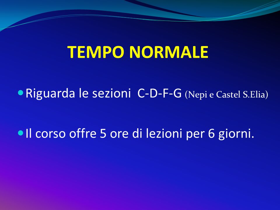 TEMPO NORMALE Riguarda le sezioni C-D-F-G (Nepi e Castel S.Elia)