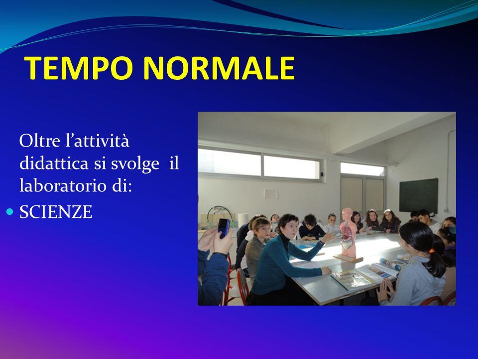 TEMPO NORMALE Oltre l'attività didattica si svolge il laboratorio di: