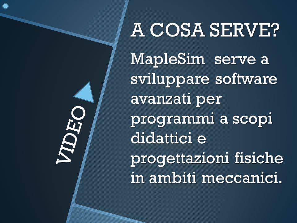 A COSA SERVE MapleSim serve a sviluppare software avanzati per programmi a scopi didattici e progettazioni fisiche in ambiti meccanici.