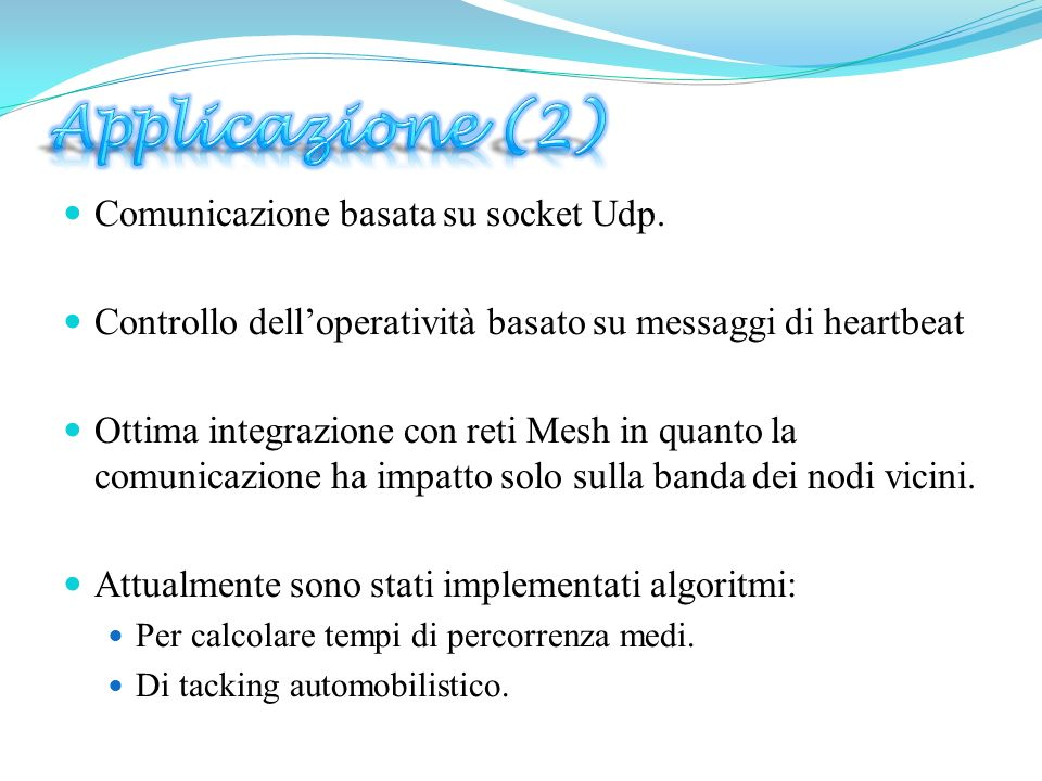 Applicazione (2) Comunicazione basata su socket Udp.