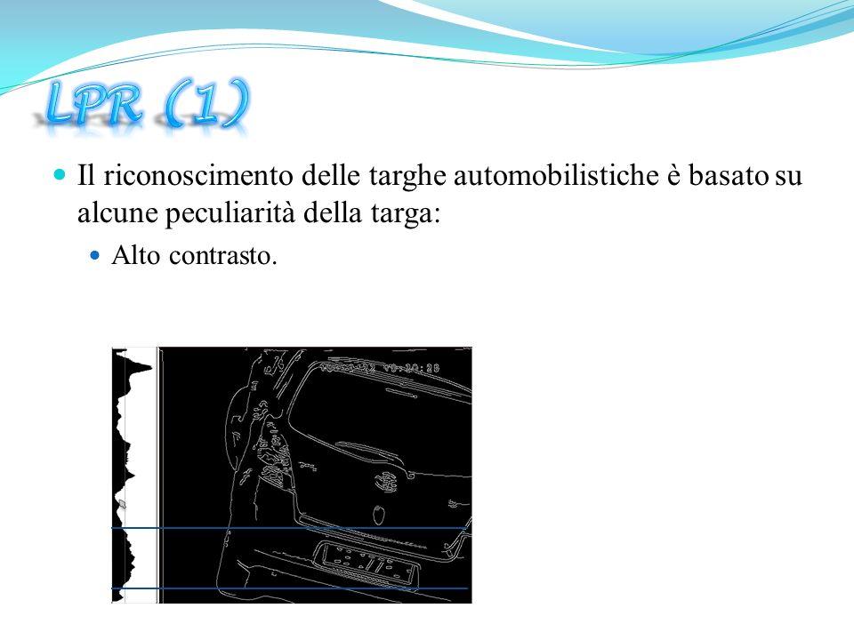 LPR (1) Il riconoscimento delle targhe automobilistiche è basato su alcune peculiarità della targa: