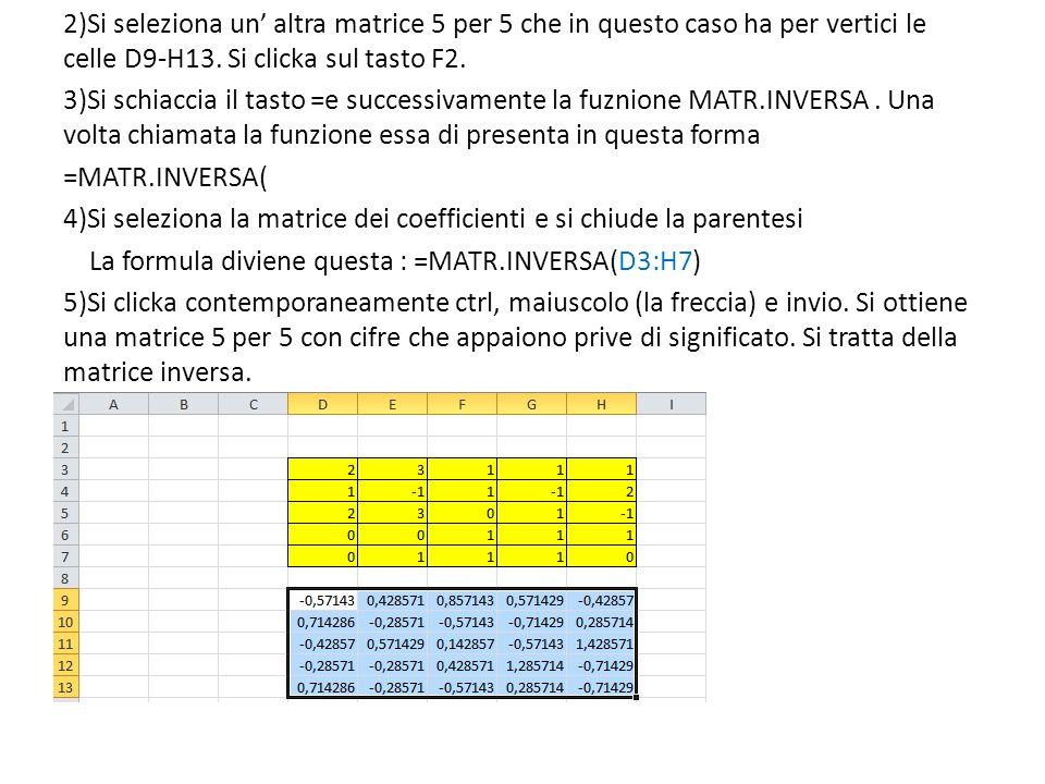 2)Si seleziona un' altra matrice 5 per 5 che in questo caso ha per vertici le celle D9-H13.