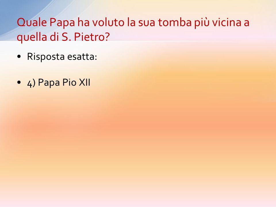 Quale Papa ha voluto la sua tomba più vicina a quella di S. Pietro
