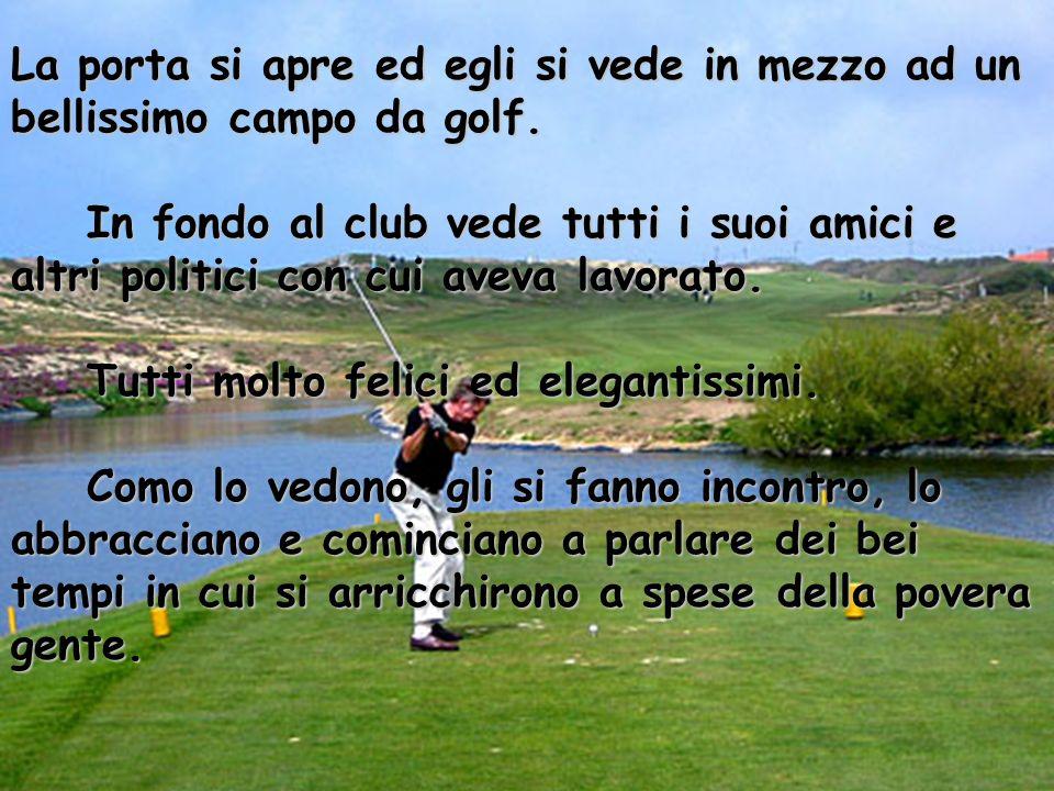 La porta si apre ed egli si vede in mezzo ad un bellissimo campo da golf.