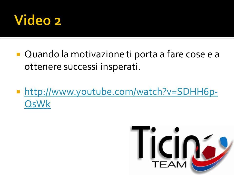 Video 2 Quando la motivazione ti porta a fare cose e a ottenere successi insperati.