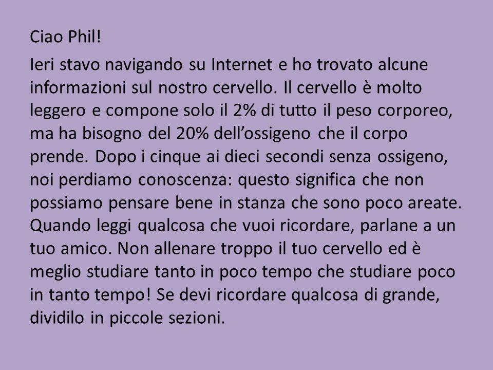 Ciao Phil. Ieri stavo navigando su Internet e ho trovato alcune informazioni sul nostro cervello.