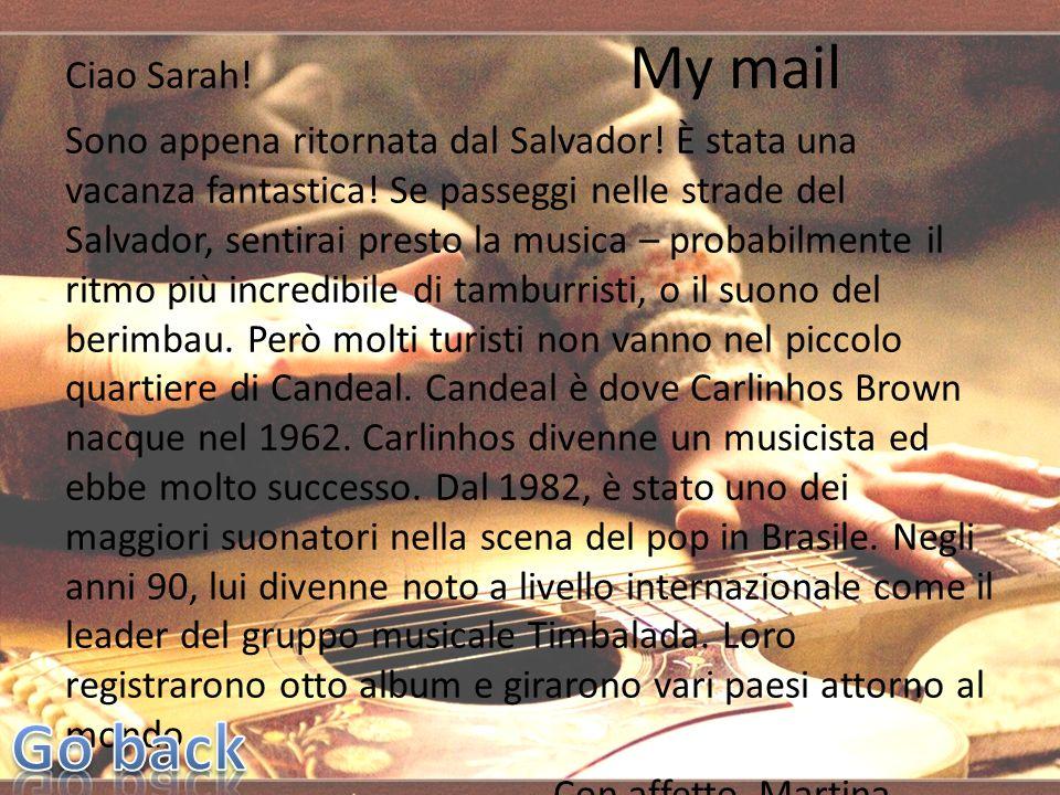 Ciao Sarah. My mail Sono appena ritornata dal Salvador