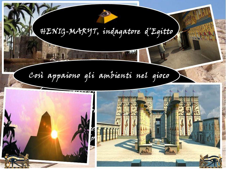HENIG-MARYT, indagatore d'Egitto Così appaiono gli ambienti nel gioco