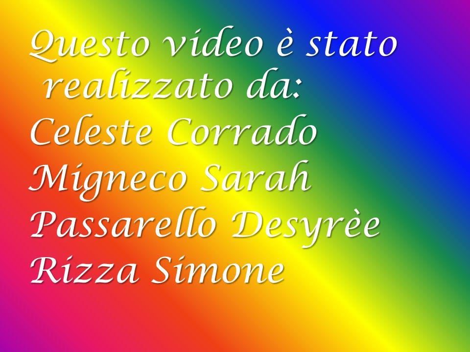 Questo video è stato realizzato da: Celeste Corrado Migneco Sarah Passarello Desyrèe Rizza Simone