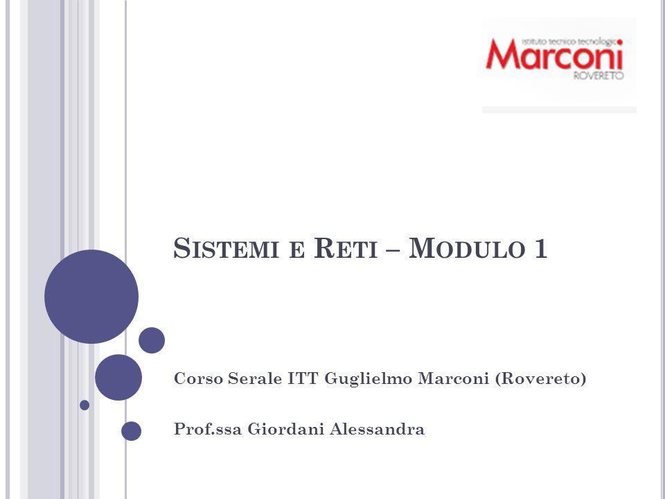 Sistemi e Reti – Modulo 1 Corso Serale ITT Guglielmo Marconi (Rovereto) Prof.ssa Giordani Alessandra.