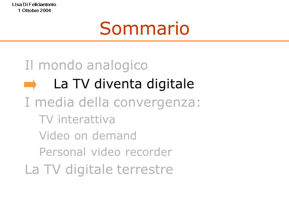Sommario Il mondo analogico La TV diventa digitale