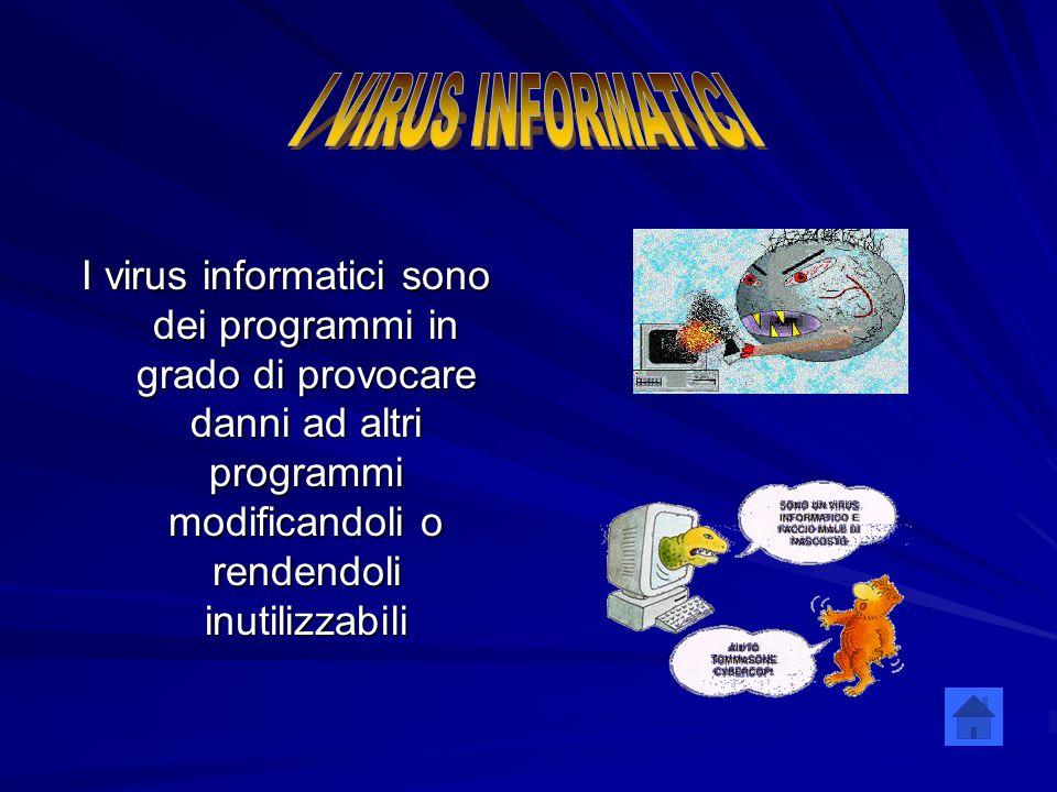 I VIRUS INFORMATICI I virus informatici sono dei programmi in grado di provocare danni ad altri programmi modificandoli o rendendoli inutilizzabili.