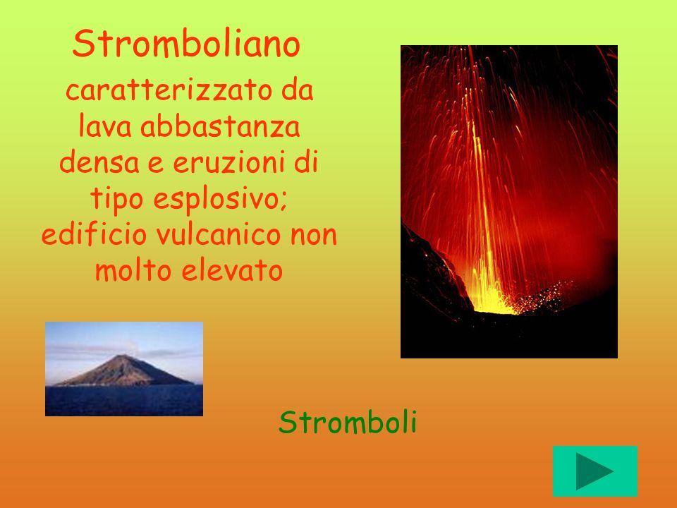 Stromboliano caratterizzato da lava abbastanza densa e eruzioni di tipo esplosivo; edificio vulcanico non molto elevato.