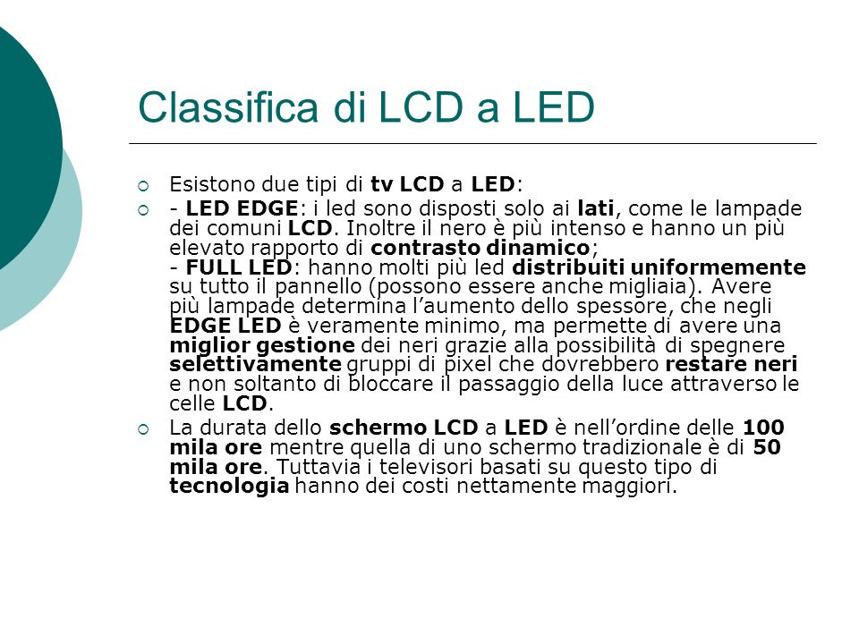 Classifica di LCD a LED Esistono due tipi di tv LCD a LED: