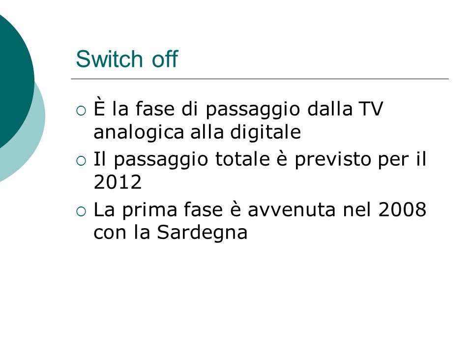 Switch off È la fase di passaggio dalla TV analogica alla digitale