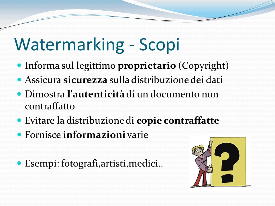 Watermarking - Scopi Informa sul legittimo proprietario (Copyright)