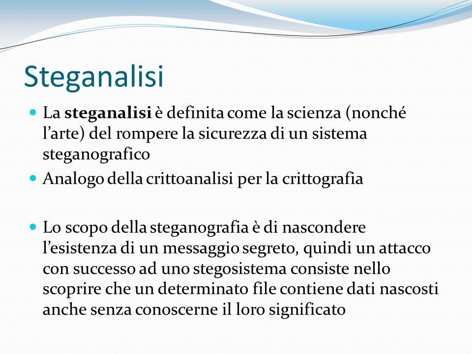 Steganalisi La steganalisi è definita come la scienza (nonché l'arte) del rompere la sicurezza di un sistema steganografico.