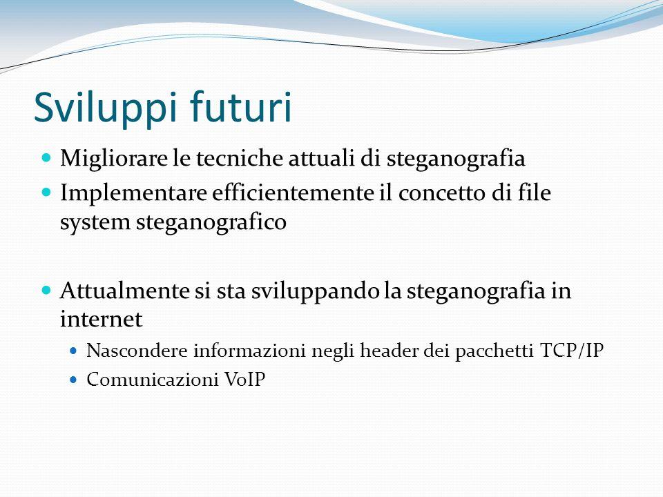 Sviluppi futuri Migliorare le tecniche attuali di steganografia